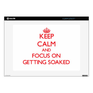 Keep Calm and focus on Getting Soaked Skin For Laptop