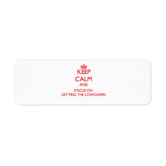 Keep Calm and focus on Getting The Lowdown Return Address Label