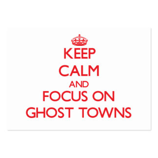 Keep Calm and focus on Ghost Towns Large Business Cards (Pack Of 100)