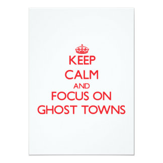 """Keep Calm and focus on Ghost Towns 5"""" X 7"""" Invitation Card"""