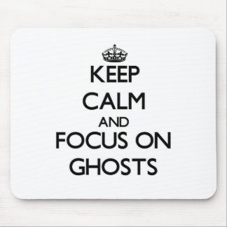 Keep Calm and focus on Ghosts Mousepad