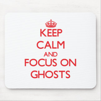 Keep Calm and focus on Ghosts Mouse Pad