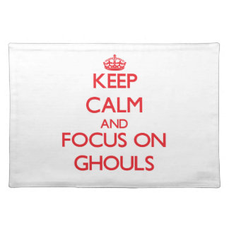 Keep Calm and focus on Ghouls Placemat