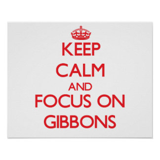 Keep calm and focus on Gibbons Posters