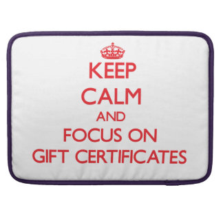 Keep Calm and focus on Gift Certificates Sleeve For MacBooks