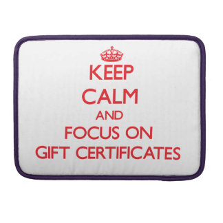Keep Calm and focus on Gift Certificates MacBook Pro Sleeves
