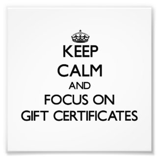 Keep Calm and focus on Gift Certificates Photograph