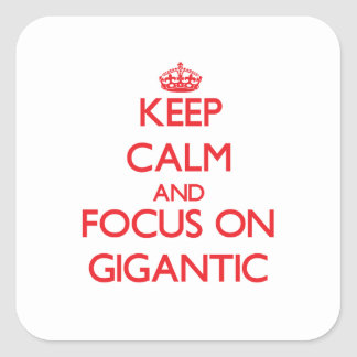 Keep Calm and focus on Gigantic Square Sticker