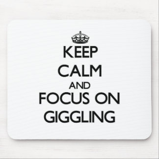 Keep Calm and focus on Giggling Mouse Pad