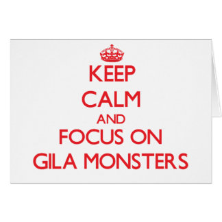 Keep calm and focus on Gila Monsters Greeting Card