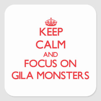 Keep calm and focus on Gila Monsters Square Stickers