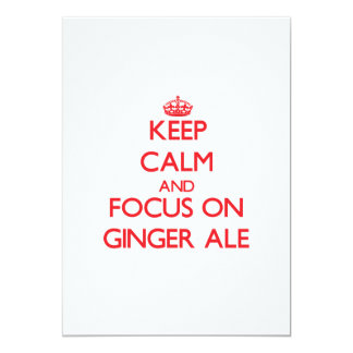 Keep Calm and focus on Ginger Ale 5x7 Paper Invitation Card