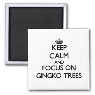 Keep Calm and focus on Gingko Trees Magnets