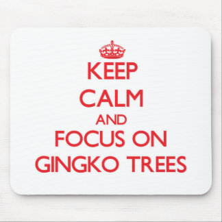 Keep Calm and focus on Gingko Trees Mousepad
