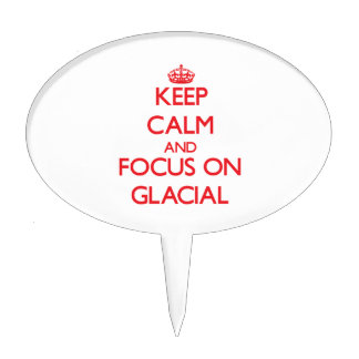Keep Calm and focus on Glacial Cake Pick