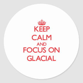 Keep Calm and focus on Glacial Sticker