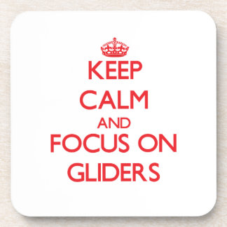 Keep Calm and focus on Gliders Coasters