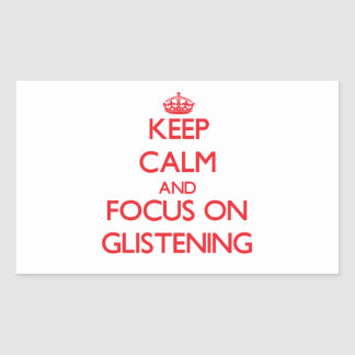 Keep Calm and focus on Glistening Stickers