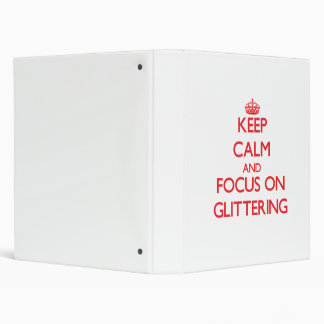 Keep Calm and focus on Glittering 3 Ring Binder