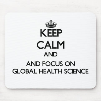 Keep calm and focus on Global Health Science Mouse Pads