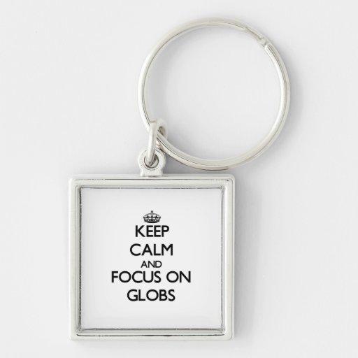 Keep Calm and focus on Globs Keychains