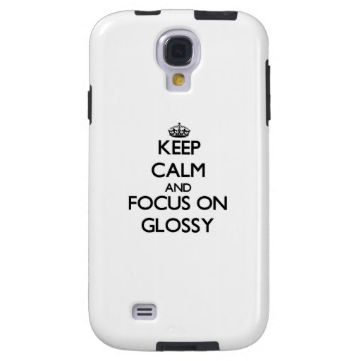 Keep Calm and focus on Glossy Galaxy S4 Case