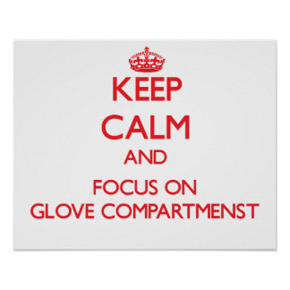 Keep Calm and focus on Glove Compartmenst Poster