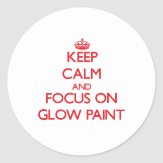Keep Calm and focus on Glow Paint Classic Round Sticker