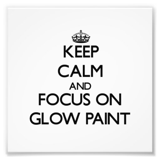 Keep Calm and focus on Glow Paint Photo Print