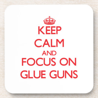 Keep Calm and focus on Glue Guns Beverage Coasters