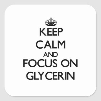 Keep Calm and focus on Glycerin Square Sticker