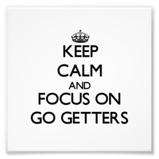 Keep Calm and focus on Go Getters Photographic Print