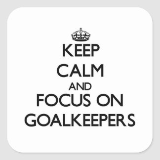 Keep Calm and focus on Goalkeepers Square Sticker