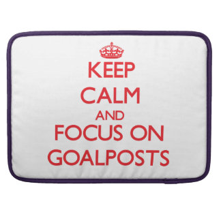 Keep Calm and focus on Goalposts Sleeve For MacBook Pro