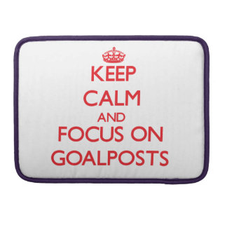Keep Calm and focus on Goalposts Sleeves For MacBook Pro