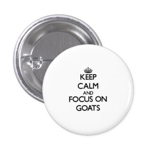 Keep Calm and focus on Goats Pinback Buttons