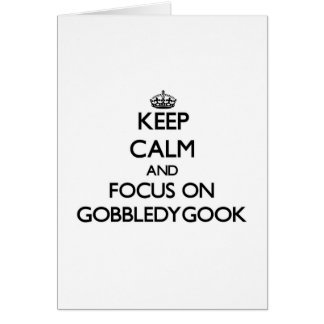 Keep Calm and focus on Gobbledygook Greeting Card
