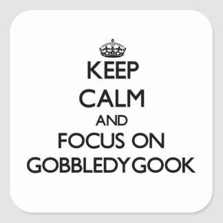 Keep Calm and focus on Gobbledygook Square Sticker