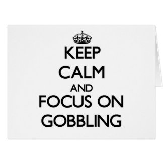 Keep Calm and focus on Gobbling Greeting Card