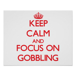 Keep Calm and focus on Gobbling Posters