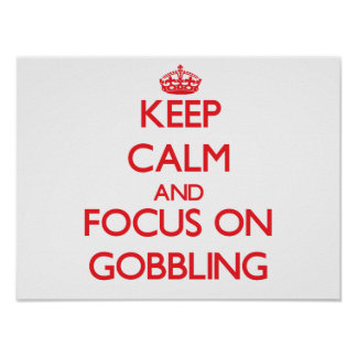 Keep Calm and focus on Gobbling Print