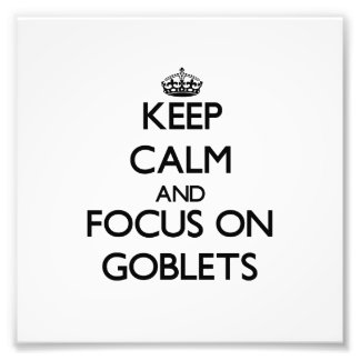 Keep Calm and focus on Goblets Photograph