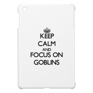 Keep Calm and focus on Goblins Cover For The iPad Mini