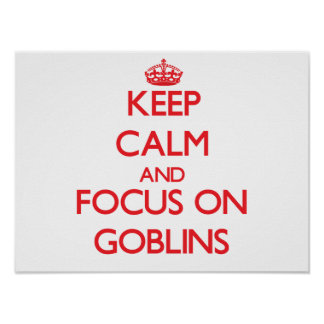 Keep Calm and focus on Goblins Print