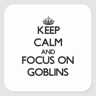 Keep Calm and focus on Goblins Square Sticker