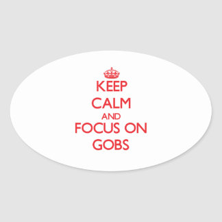Keep Calm and focus on Gobs Stickers
