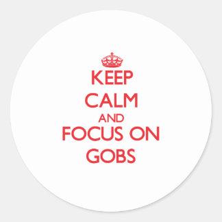 Keep Calm and focus on Gobs Round Sticker
