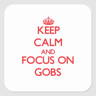 Keep Calm and focus on Gobs Square Sticker