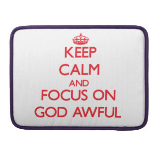 Keep Calm and focus on God Awful Sleeves For MacBook Pro