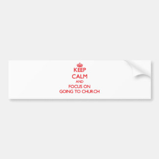 Keep Calm and focus on Going To Church Car Bumper Sticker